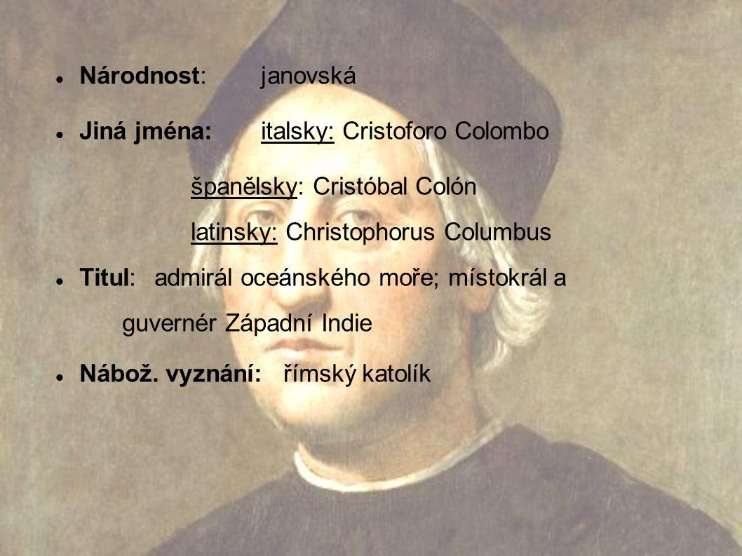 Národnost: janovská Jiná jména: italsky: Cristoforo Colombo španělsky: Cristóbal Colón latinsky: Christophorus Columbus Titul:admirál oceánského moře; místokrál a guvernér Západní Indie Nábož.