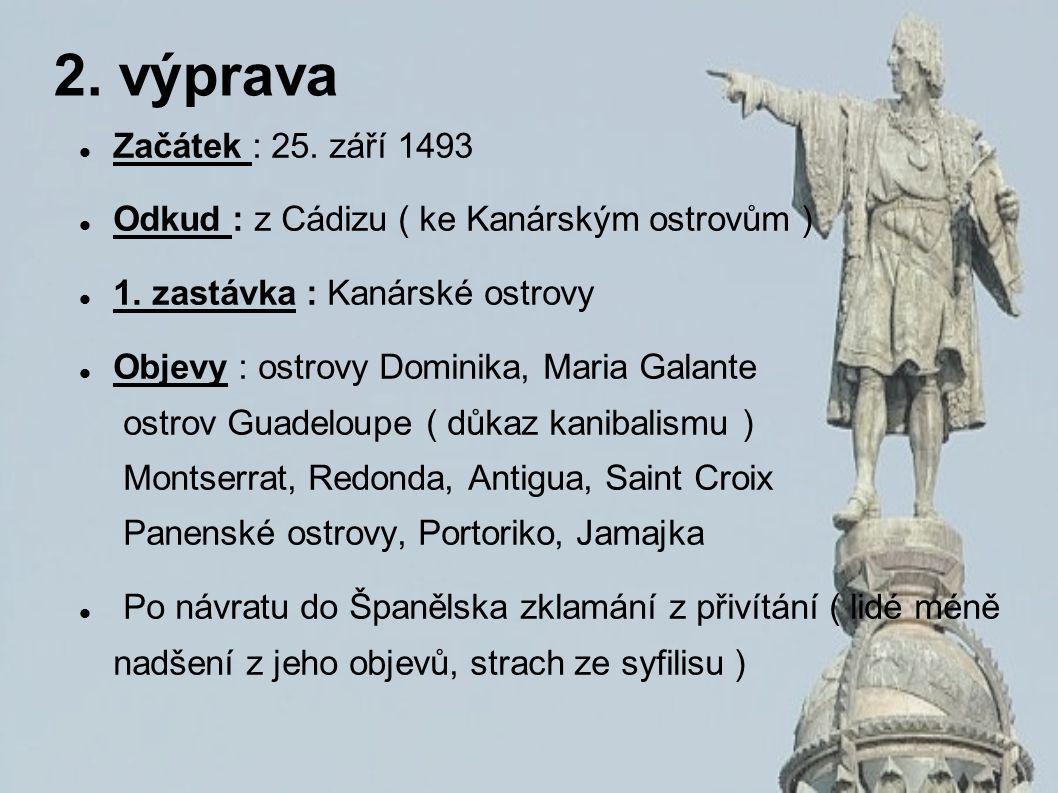 2. výprava Začátek : 25. září 1493 Odkud : z Cádizu ( ke Kanárským ostrovům ) 1.