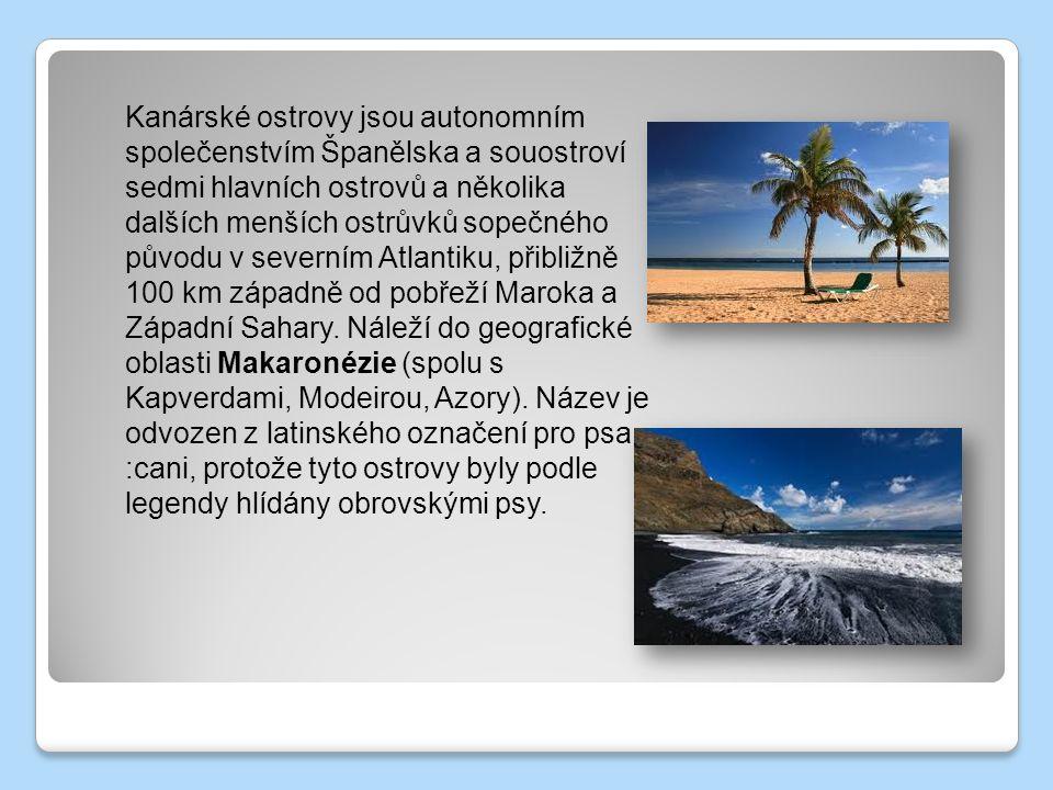 Kanárské ostrovy jsou autonomním společenstvím Španělska a souostroví sedmi hlavních ostrovů a několika dalších menších ostrůvků sopečného původu v severním Atlantiku, přibližně 100 km západně od pobřeží Maroka a Západní Sahary.