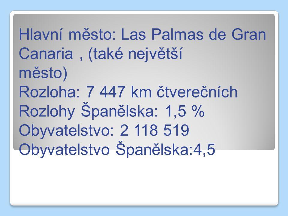 Hlavní město: Las Palmas de Gran Canaria, (také největší město) Rozloha: 7 447 km čtverečních Rozlohy Španělska: 1,5 % Obyvatelstvo: 2 118 519 Obyvatelstvo Španělska:4,5