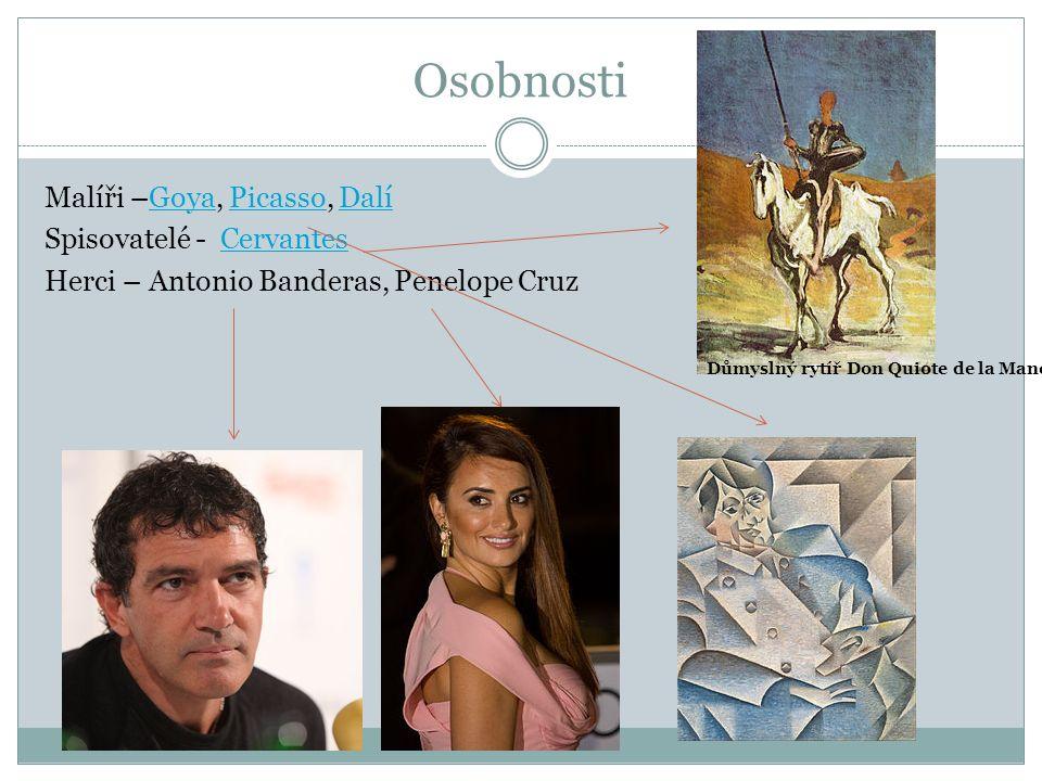 Osobnosti Malíři –Goya, Picasso, DalíGoyaPicassoDalí Spisovatelé - CervantesCervantes Herci – Antonio Banderas, Penelope Cruz Důmyslný rytíř Don Quiote de la Mancha