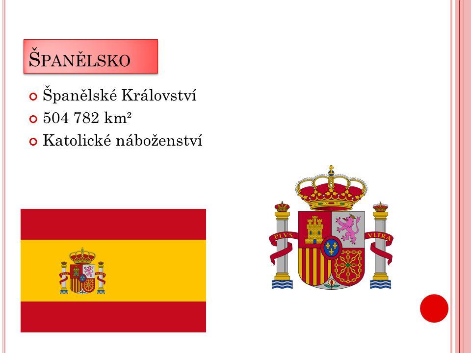Š PANĚLSKO Španělské Království 504 782 km² Katolické náboženství