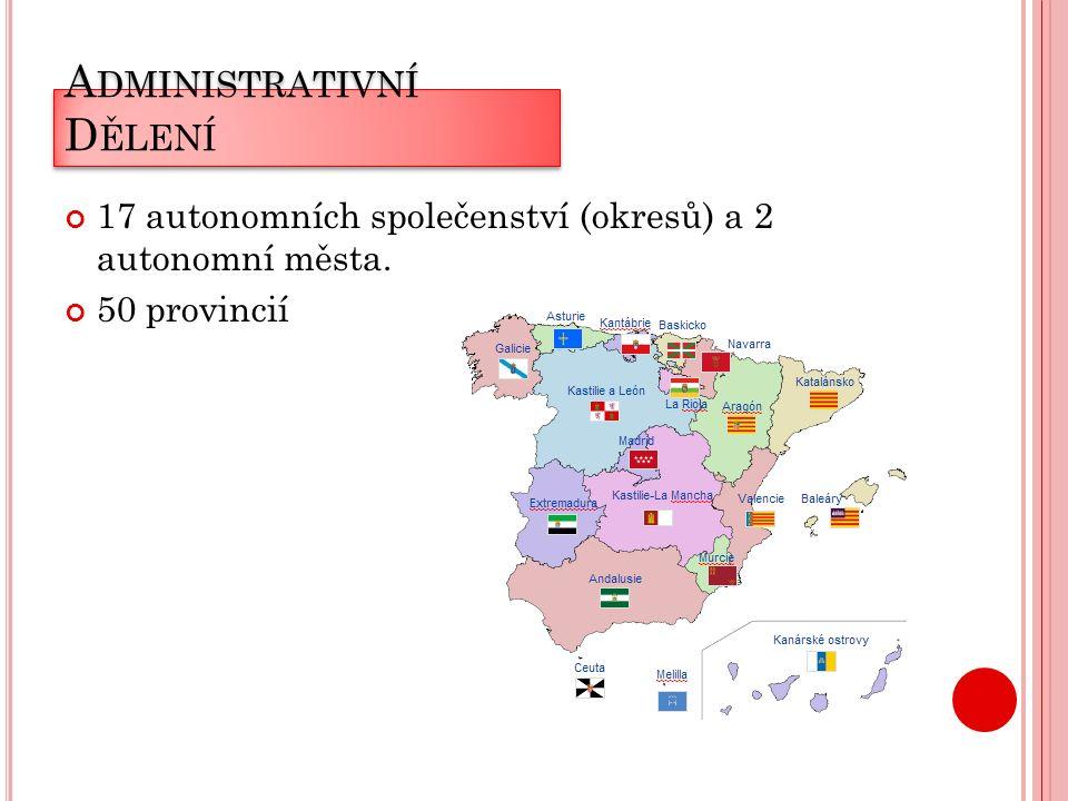 A DMINISTRATIVNÍ D ĚLENÍ 17 autonomních společenství (okresů) a 2 autonomní města. 50 provincií