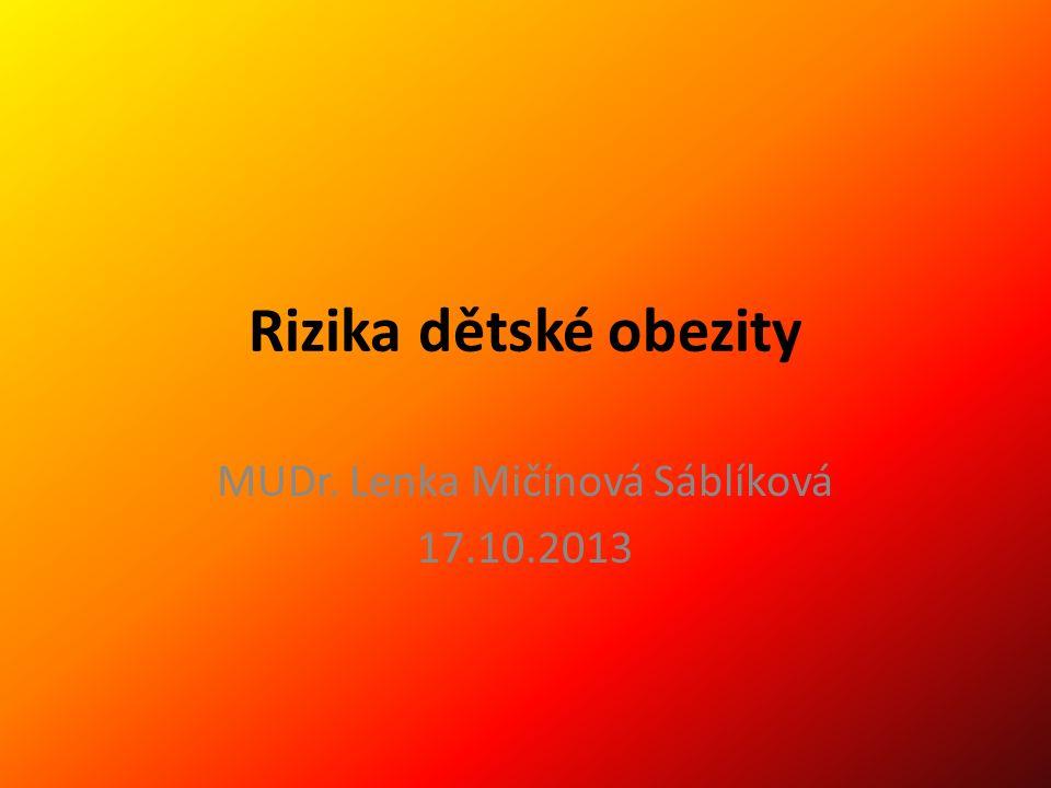 Rizika dětské obezity MUDr. Lenka Mičínová Sáblíková 17.10.2013