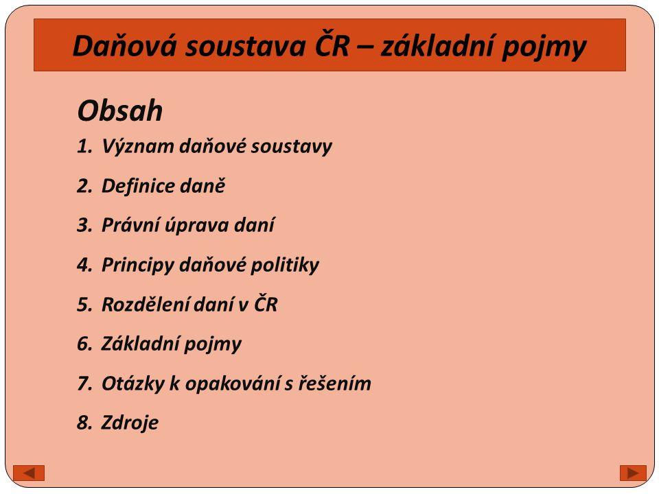 1.Význam daňové soustavy Souhrn všech daní, které se vybírají na území ČR.