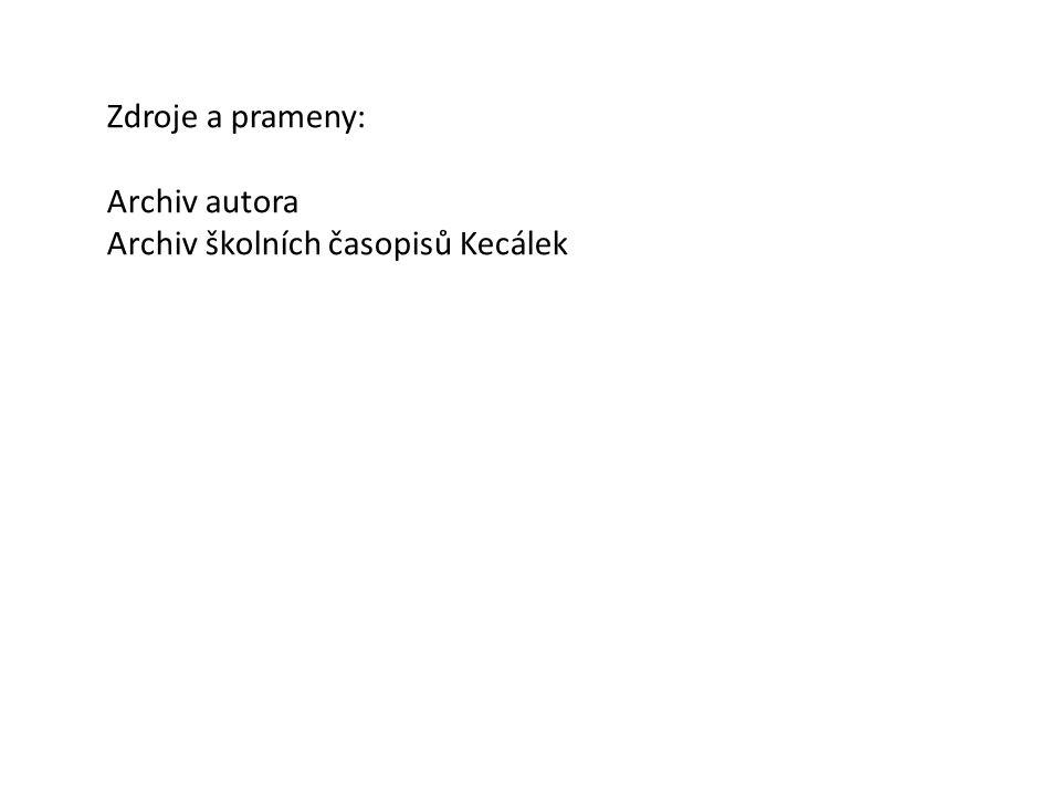 Zdroje a prameny: Archiv autora Archiv školních časopisů Kecálek