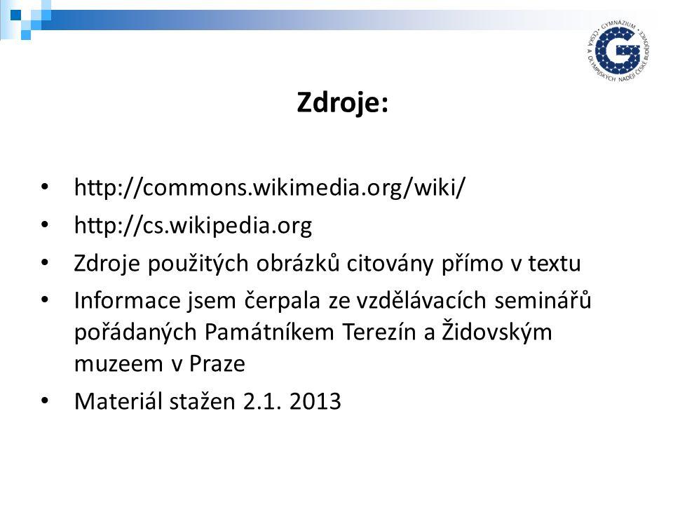 http://commons.wikimedia.org/wiki/ http://cs.wikipedia.org Zdroje použitých obrázků citovány přímo v textu Informace jsem čerpala ze vzdělávacích semi