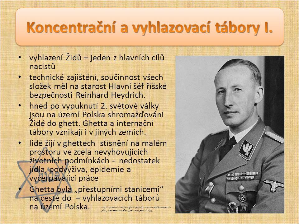 vyhlazení Židů – jeden z hlavních cílů nacistů technické zajištění, součinnost všech složek měl na starost Hlavní šéf říšské bezpečnosti Reinhard Heyd