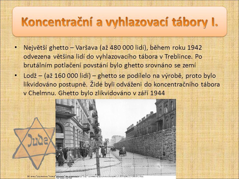 Největší ghetto – Varšava (až 480 000 lidí), během roku 1942 odvezena většina lidí do vyhlazovacího tábora v Treblince. Po brutálním potlačení povstán