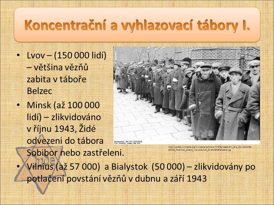 Lvov – (150 000 lidí) – většina vězňů zabita v táboře Belzec Minsk (až 100 000 lidí) – zlikvidováno v říjnu 1943, Židé odvezeni do tábora Sobibor nebo zastřeleni.