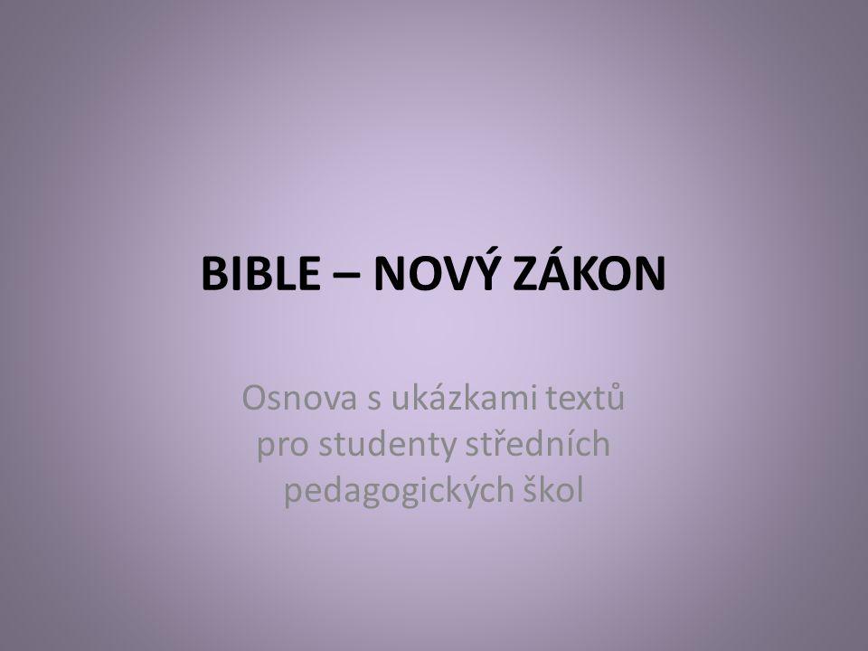 BIBLE – NOVÝ ZÁKON Osnova s ukázkami textů pro studenty středních pedagogických škol