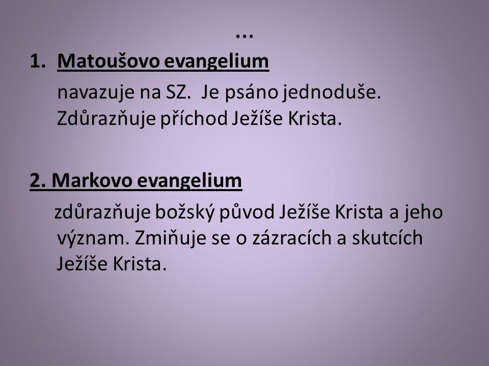 … 1.Matoušovo evangelium navazuje na SZ. Je psáno jednoduše. Zdůrazňuje příchod Ježíše Krista. 2. Markovo evangelium zdůrazňuje božský původ Ježíše Kr