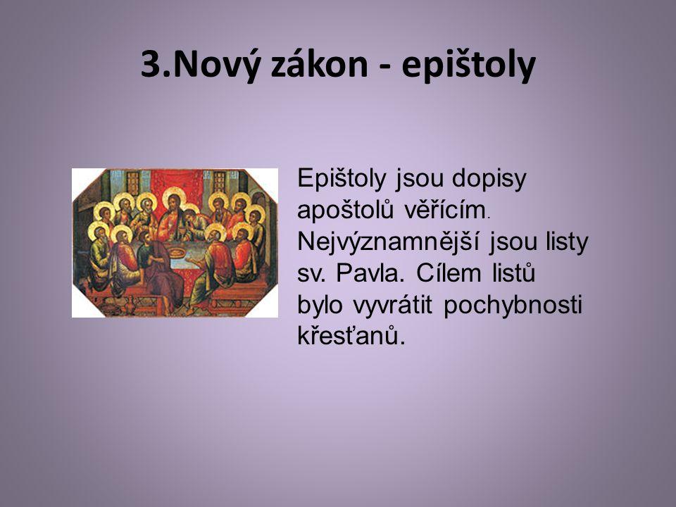 3.Nový zákon - epištoly Epištoly jsou dopisy apoštolů věřícím. Nejvýznamnější jsou listy sv. Pavla. Cílem listů bylo vyvrátit pochybnosti křesťanů.