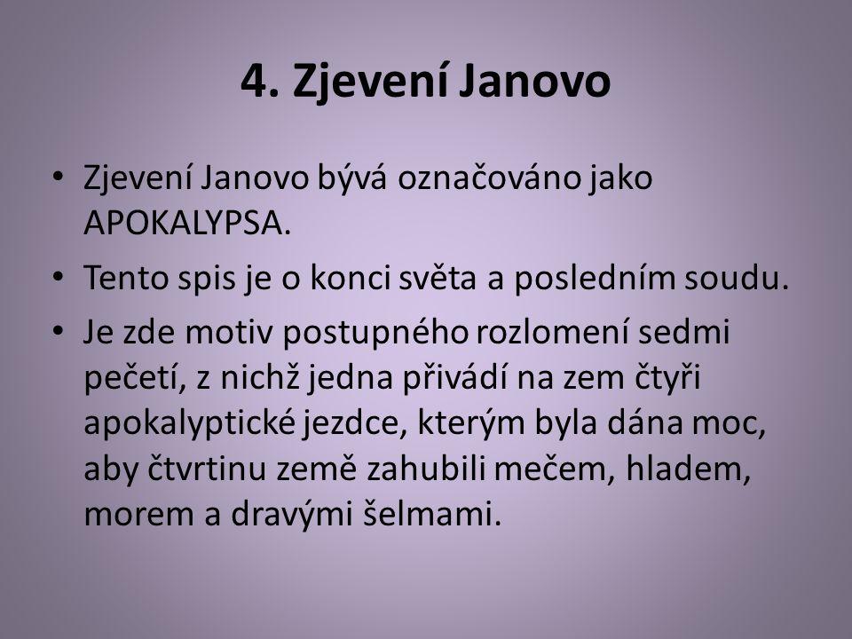 4. Zjevení Janovo Zjevení Janovo bývá označováno jako APOKALYPSA.
