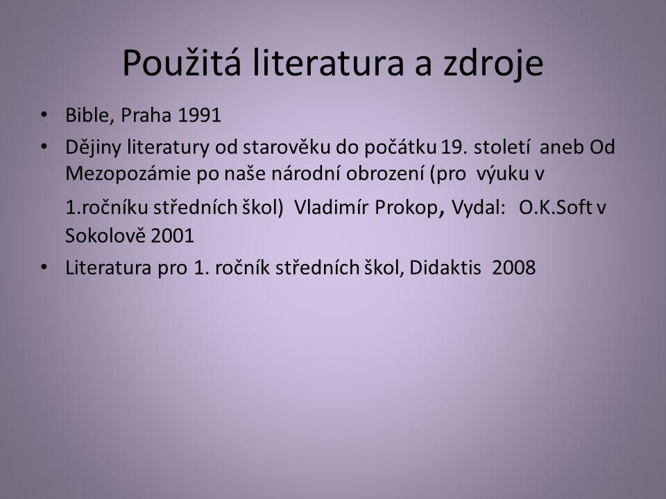 Použitá literatura a zdroje Bible, Praha 1991 Dějiny literatury od starověku do počátku 19.