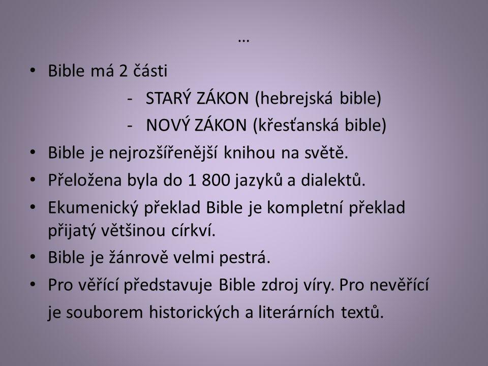… Bible má 2 části - STARÝ ZÁKON (hebrejská bible) - NOVÝ ZÁKON (křesťanská bible) Bible je nejrozšířenější knihou na světě. Přeložena byla do 1 800 j