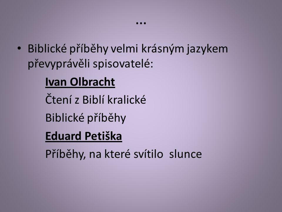 … Biblické příběhy velmi krásným jazykem převyprávěli spisovatelé: Ivan Olbracht Čtení z Biblí kralické Biblické příběhy Eduard Petiška Příběhy, na které svítilo slunce