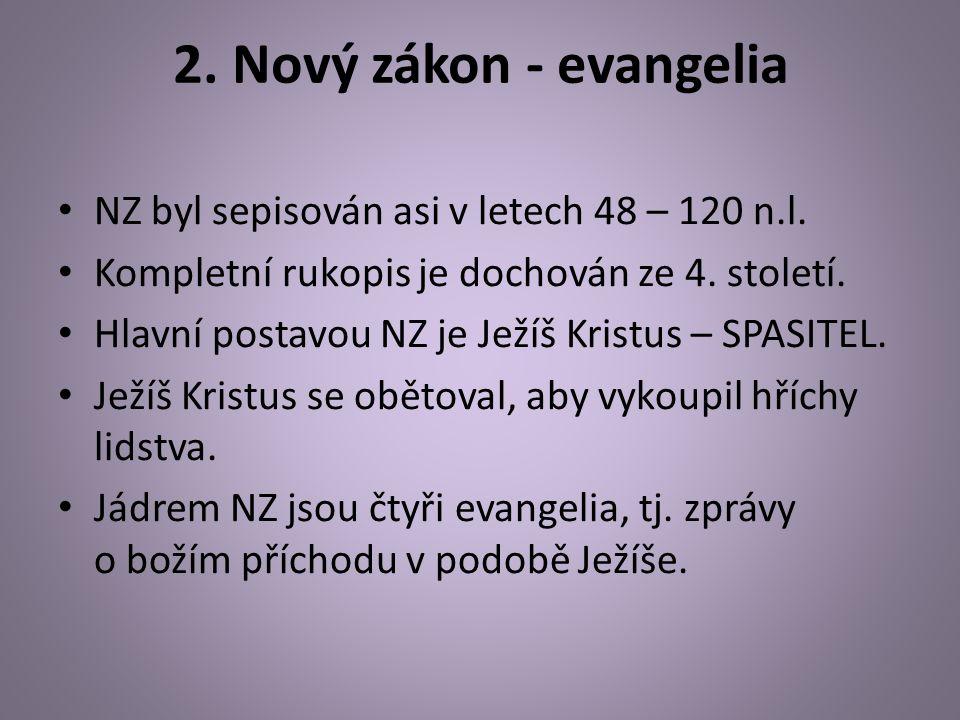 2. Nový zákon - evangelia NZ byl sepisován asi v letech 48 – 120 n.l. Kompletní rukopis je dochován ze 4. století. Hlavní postavou NZ je Ježíš Kristus