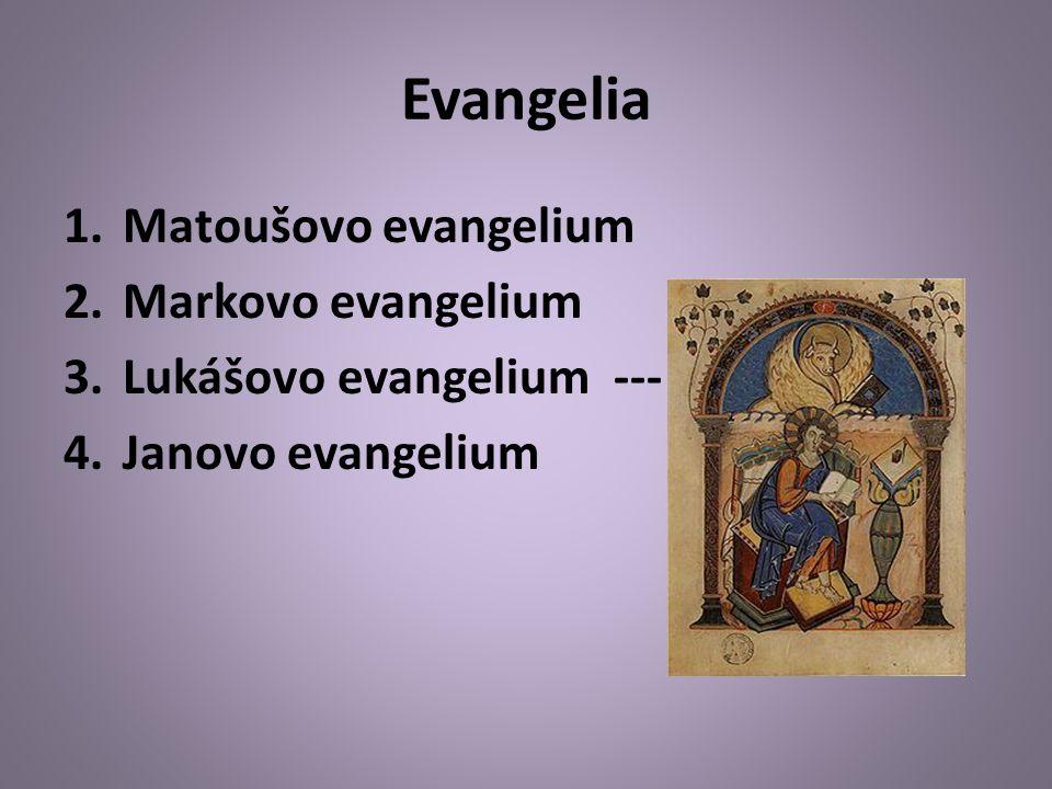 Evangelia 1.Matoušovo evangelium 2.Markovo evangelium 3.Lukášovo evangelium --- 4.Janovo evangelium