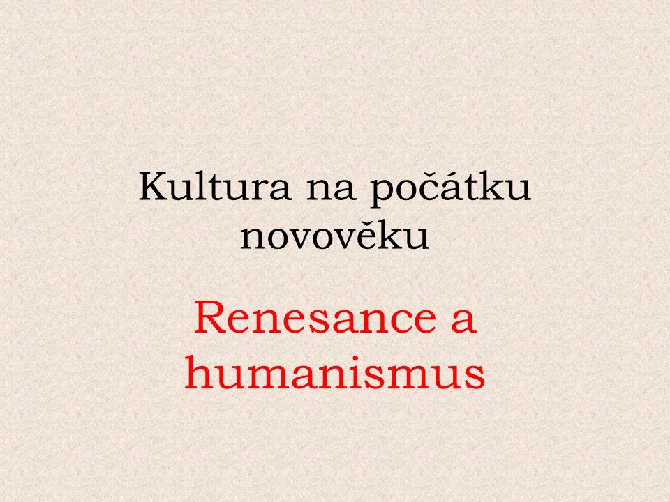 Kultura na počátku novověku Renesance a humanismus