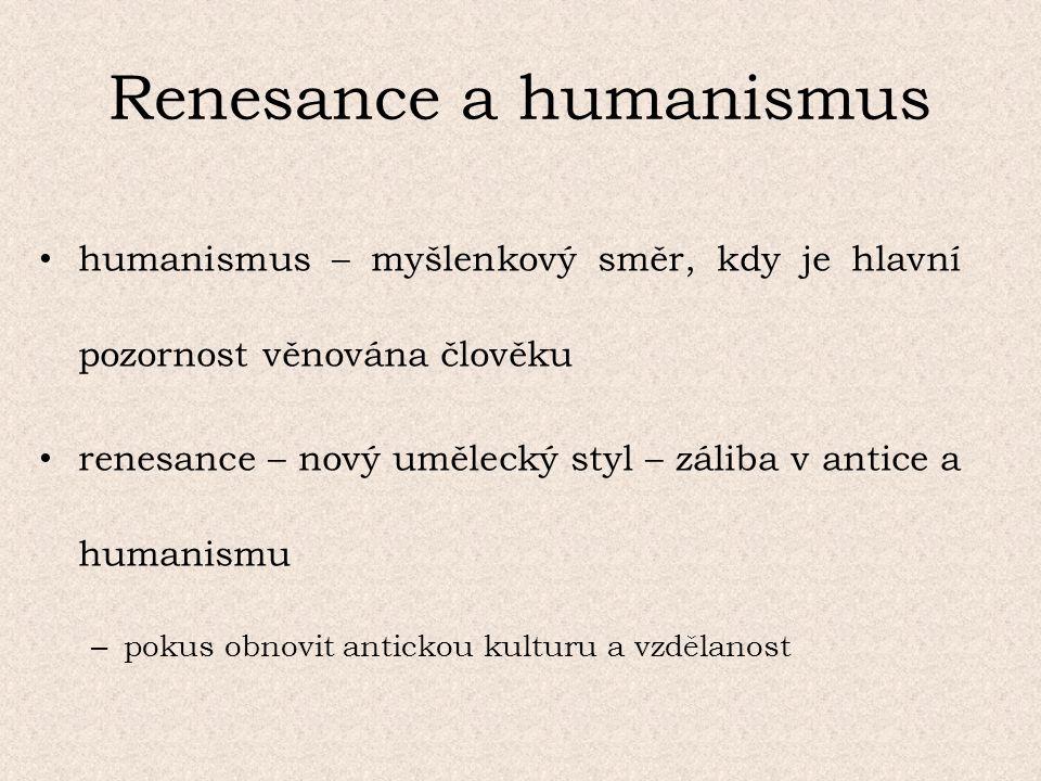 Renesance a humanismus humanismus – myšlenkový směr, kdy je hlavní pozornost věnována člověku renesance – nový umělecký styl – záliba v antice a humanismu – pokus obnovit antickou kulturu a vzdělanost