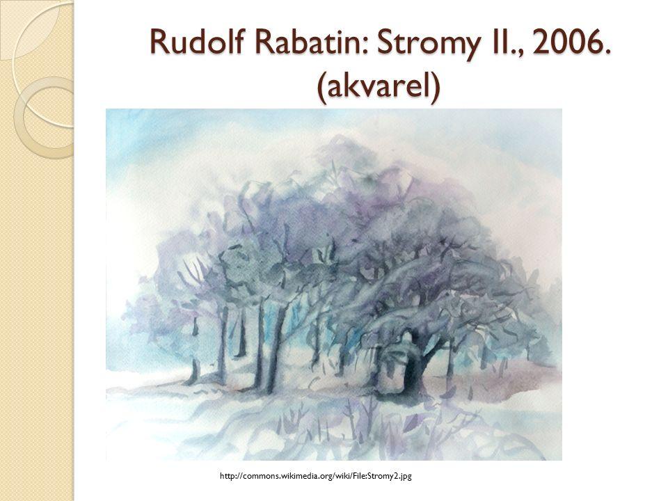 Rudolf Rabatin: Stromy II., 2006. (akvarel) http://commons.wikimedia.org/wiki/File:Stromy2.jpg