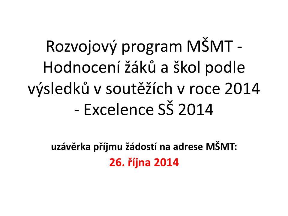 Rozvojový program MŠMT - Hodnocení žáků a škol podle výsledků v soutěžích v roce 2014 - Excelence SŠ 2014 uzávěrka příjmu žádostí na adrese MŠMT: 26.