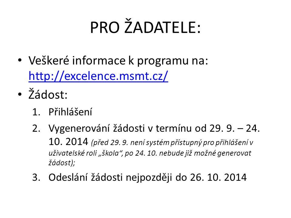 PRO ŽADATELE: Veškeré informace k programu na: http://excelence.msmt.cz/ http://excelence.msmt.cz/ Žádost: 1.Přihlášení 2.Vygenerování žádosti v termínu od 29.