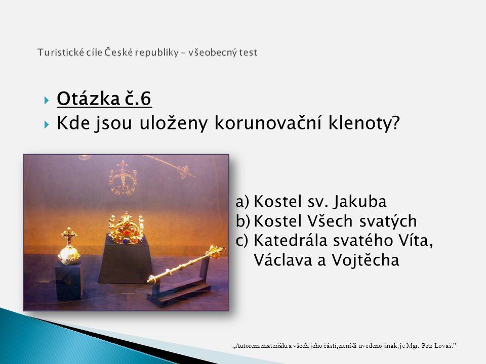  Otázka č.6  Kde jsou uloženy korunovační klenoty.