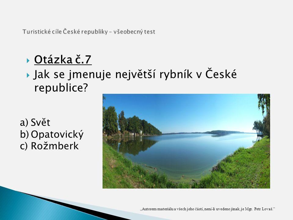  Otázka č.7  Jak se jmenuje největší rybník v České republice.
