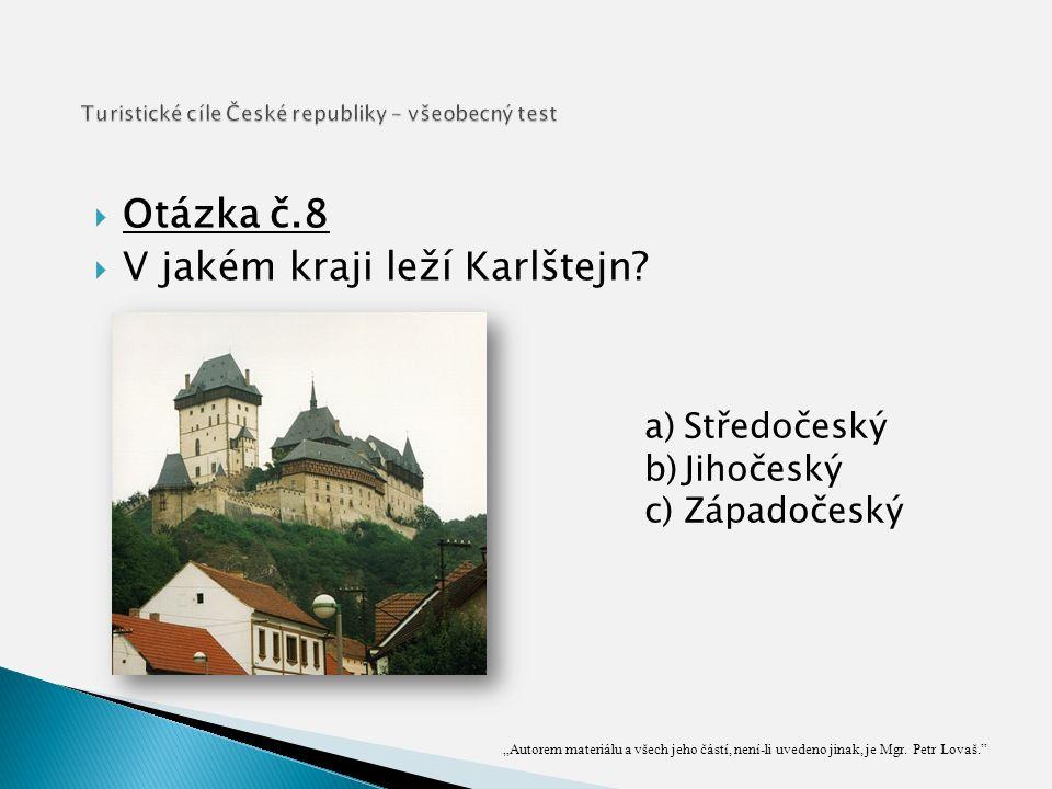  Otázka č.8  V jakém kraji leží Karlštejn.