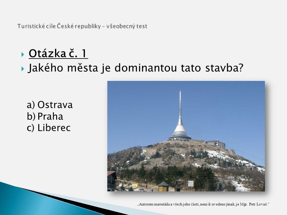  Otázka č. 1  Jakého města je dominantou tato stavba a)Ostrava b)Praha c)Liberec