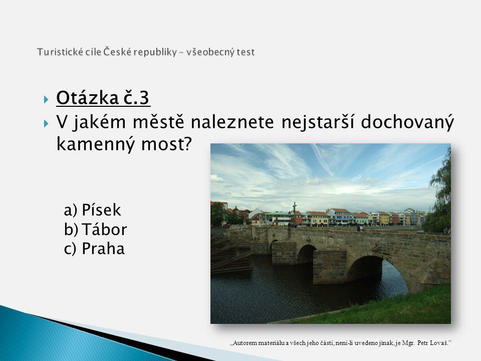  Otázka č.3  V jakém městě naleznete nejstarší dochovaný kamenný most.