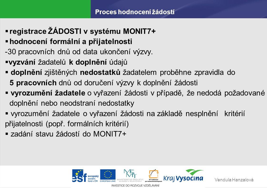 Vendula Hanzalová  věcné hodnocení grantových projektů - ukončení do 40 pracovních dnů od ukončení formálního hodnocení a hodnocení přijatelnosti - vyrozumění žadatele o vyřazení žádosti z dalšího procesu hodnocení - zadání stavu žádostí do MONIT7+  výběrová komise a následné schvalování grantových projektů orgány kraje - nejdéle do 6 měsíců od ukončení výzvy  Uzavření Smlouvy o realizaci GP - do 8 měsíců od ukončení výzvy