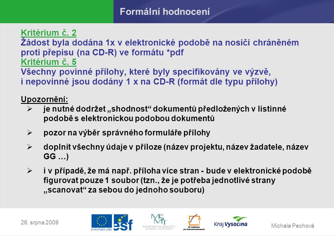 Michala Pechová 26. srpna 2009 Formální hodnocení Správně: dokumenty doložené na CD-R