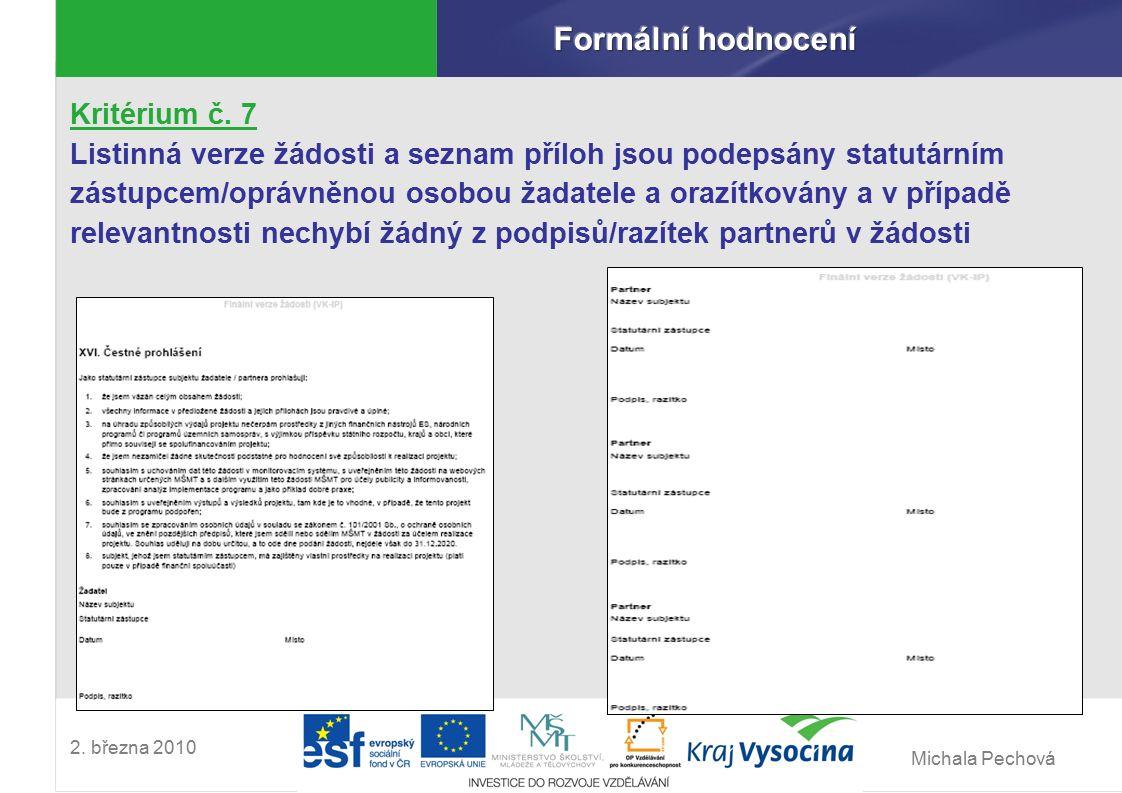 Michala Pechová 2. března 2010 Kritérium č. 7 Listinná verze žádosti a seznam příloh jsou podepsány statutárním zástupcem/oprávněnou osobou žadatele a