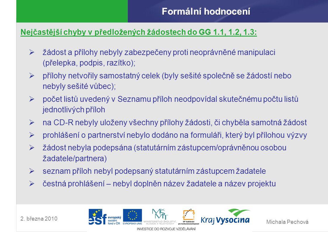 Michala Pechová 2. března 2010 Nejčastější chyby v předložených žádostech do GG 1.1, 1.2, 1.3:  žádost a přílohy nebyly zabezpečeny proti neoprávněné