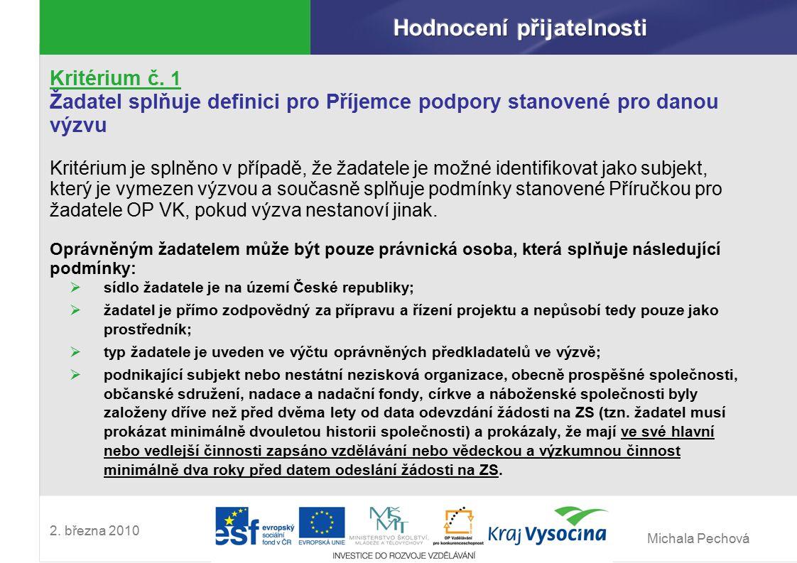 Michala Pechová 2. března 2010 Kritérium č. 1 Žadatel splňuje definici pro Příjemce podpory stanovené pro danou výzvu Kritérium je splněno v případě,