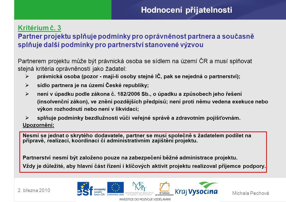 Michala Pechová 2. března 2010 Kritérium č. 3 Partner projektu splňuje podmínky pro oprávněnost partnera a současně splňuje další podmínky pro partner