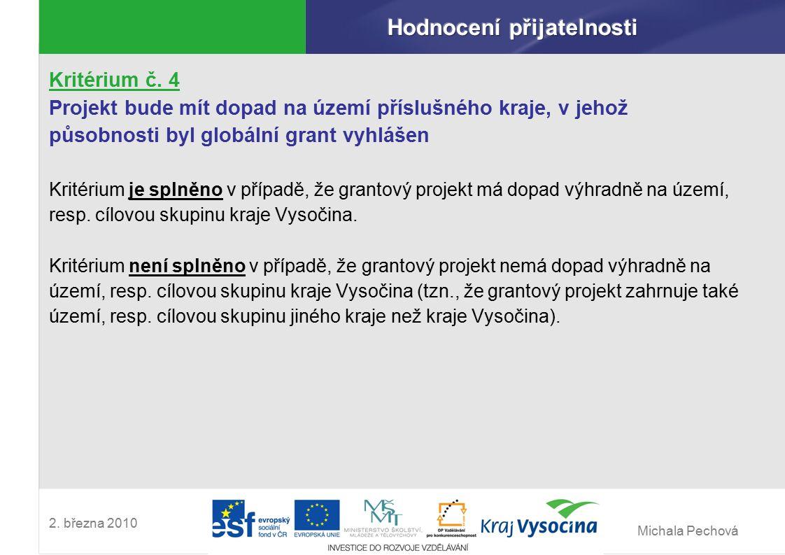 Michala Pechová 2. března 2010 Kritérium č. 4 Projekt bude mít dopad na území příslušného kraje, v jehož působnosti byl globální grant vyhlášen Kritér