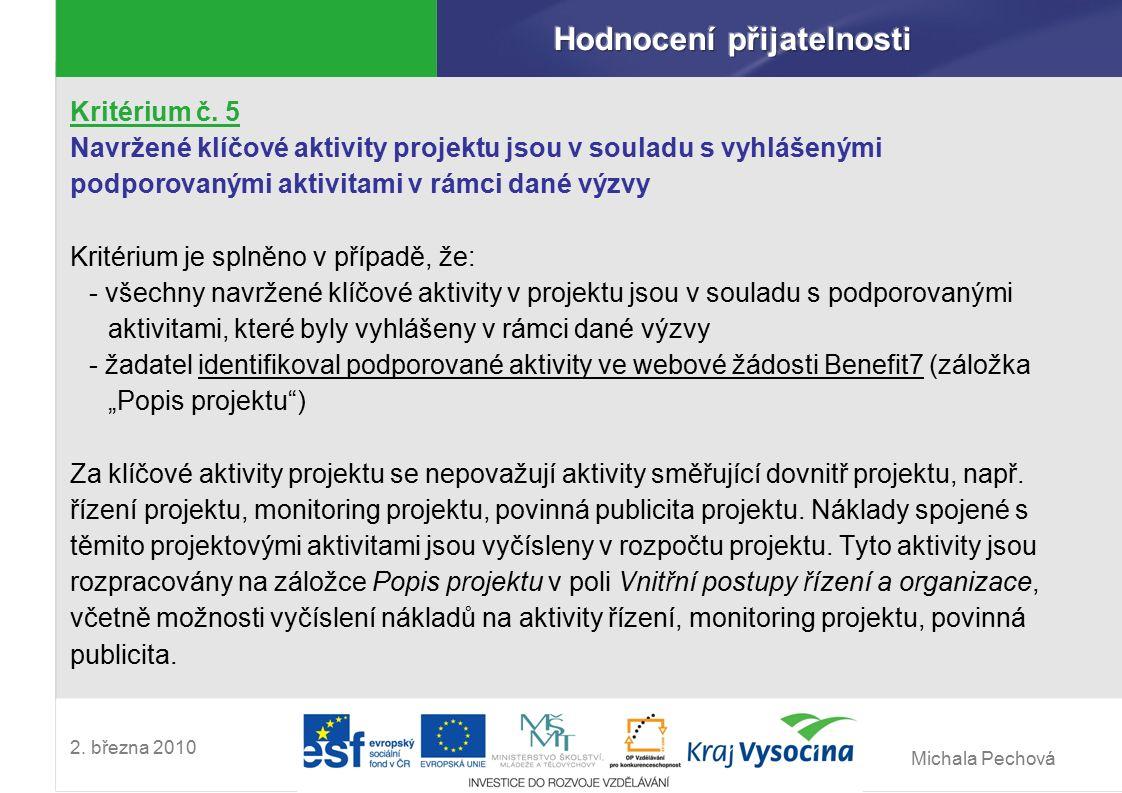 Michala Pechová 2. března 2010 Kritérium č. 5 Navržené klíčové aktivity projektu jsou v souladu s vyhlášenými podporovanými aktivitami v rámci dané vý