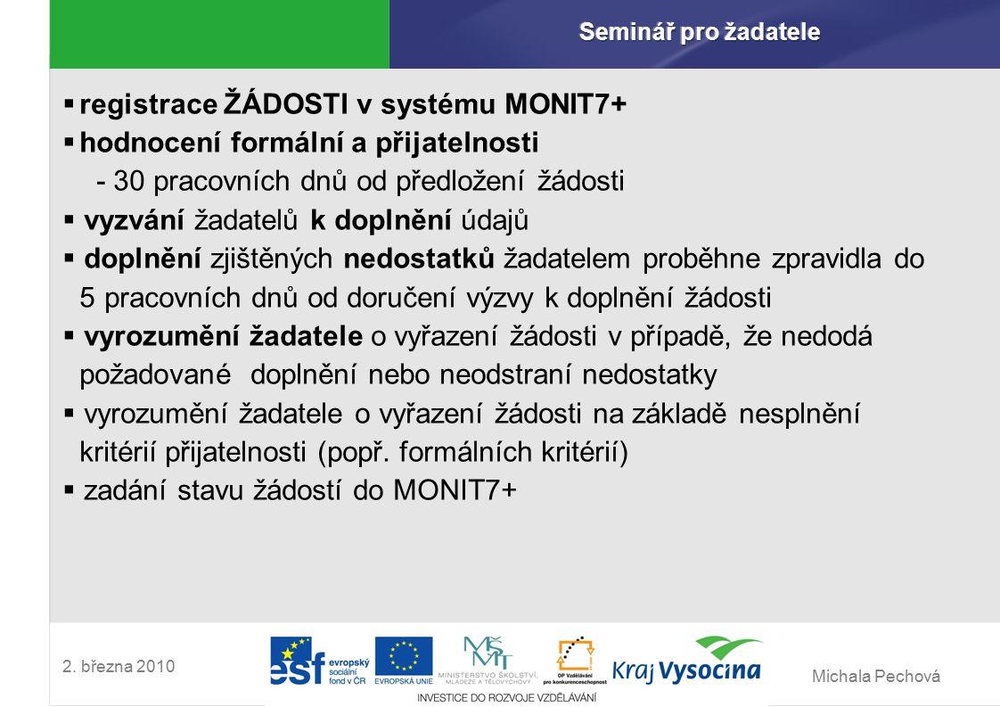 Michala Pechová 2. března 2010  registrace ŽÁDOSTI v systému MONIT7+  hodnocení formální a přijatelnosti - 30 pracovních dnů od předložení žádosti 