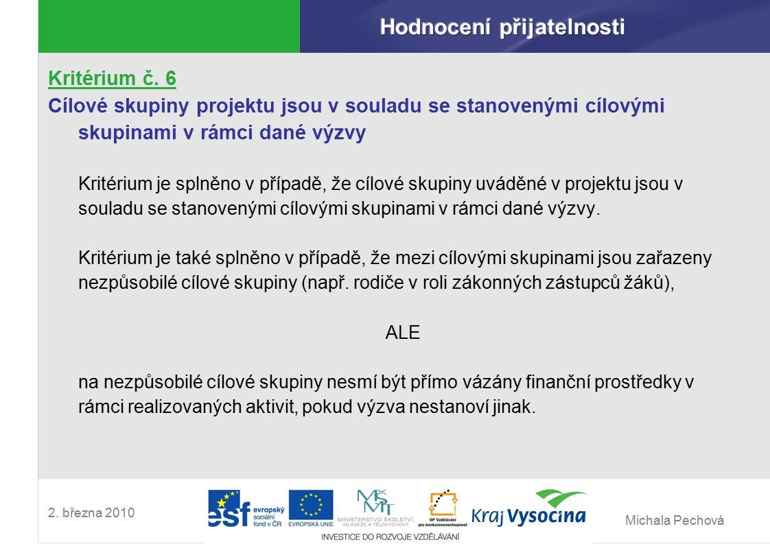 Michala Pechová 2. března 2010 Kritérium č. 6 Cílové skupiny projektu jsou v souladu se stanovenými cílovými skupinami v rámci dané výzvy Kritérium je