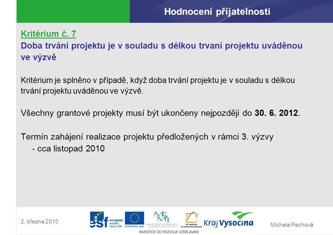 Michala Pechová 2. března 2010 Kritérium č. 7 Doba trvání projektu je v souladu s délkou trvaní projektu uváděnou ve výzvě Kritérium je splněno v příp