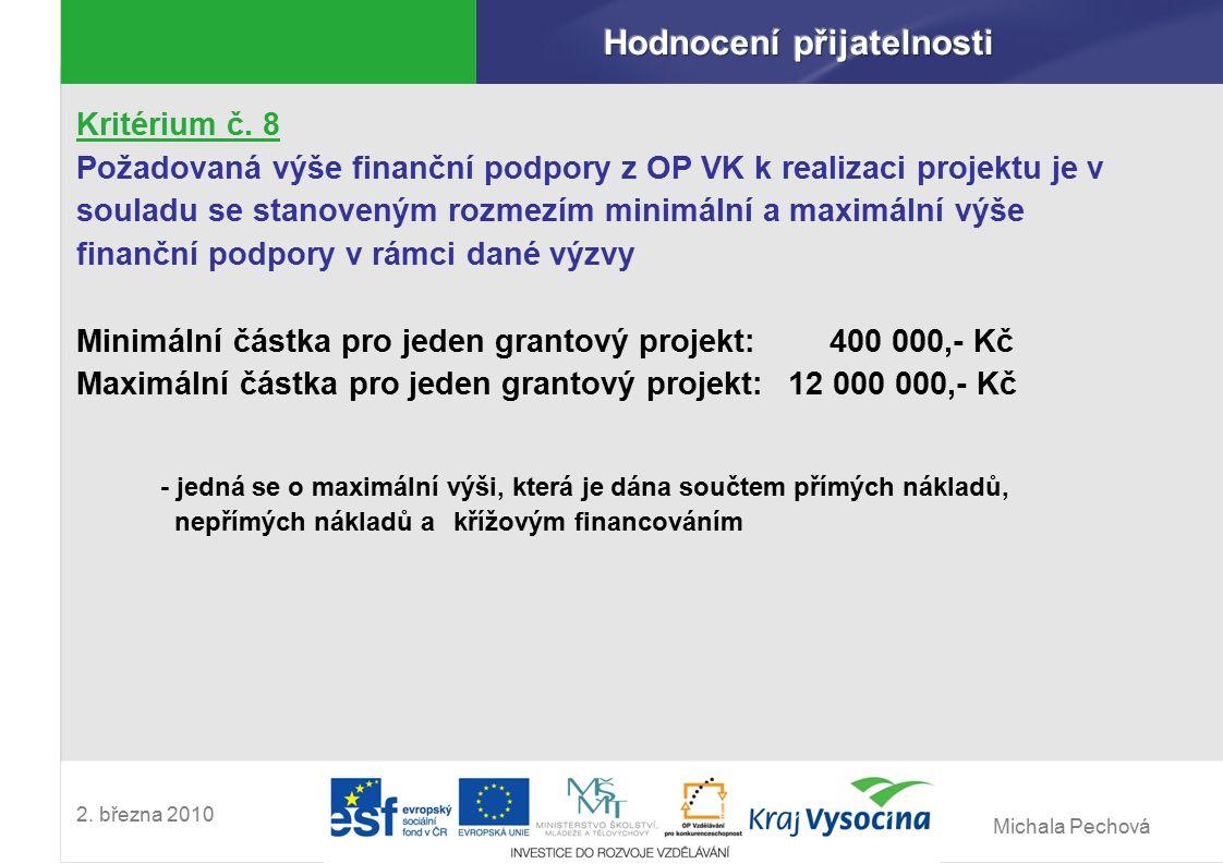 Michala Pechová 2. března 2010 Kritérium č. 8 Požadovaná výše finanční podpory z OP VK k realizaci projektu je v souladu se stanoveným rozmezím minimá
