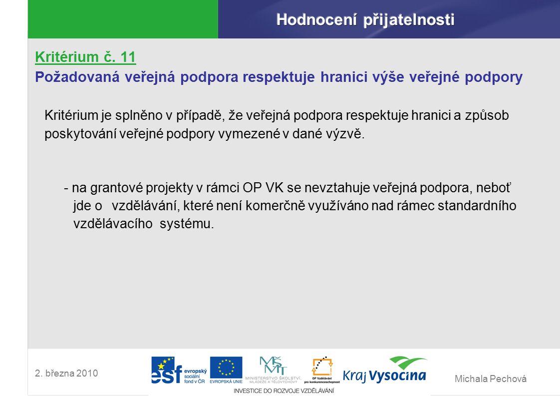 Michala Pechová 2. března 2010 Kritérium č. 11 Požadovaná veřejná podpora respektuje hranici výše veřejné podpory Kritérium je splněno v případě, že v