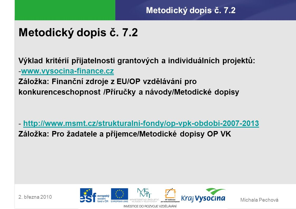 Michala Pechová 2. března 2010 Metodický dopis č. 7.2 Výklad kritérií přijatelnosti grantových a individuálních projektů: -www.vysocina-finance.czwww.