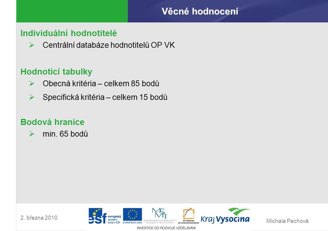 Michala Pechová 2. března 2010 Individuální hodnotitelé  Centrální databáze hodnotitelů OP VK Hodnotící tabulky  Obecná kritéria – celkem 85 bodů 