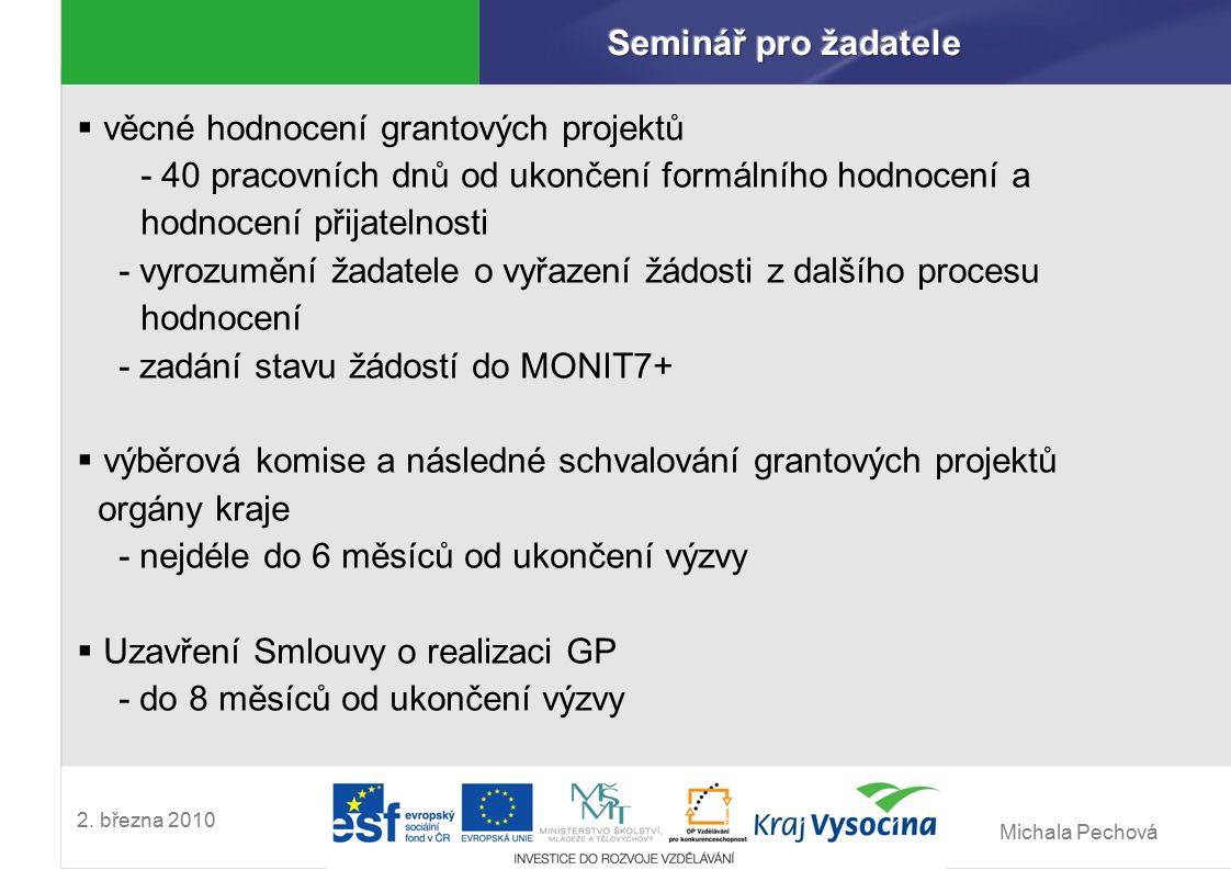 Michala Pechová 2. března 2010  věcné hodnocení grantových projektů - 40 pracovních dnů od ukončení formálního hodnocení a hodnocení přijatelnosti -