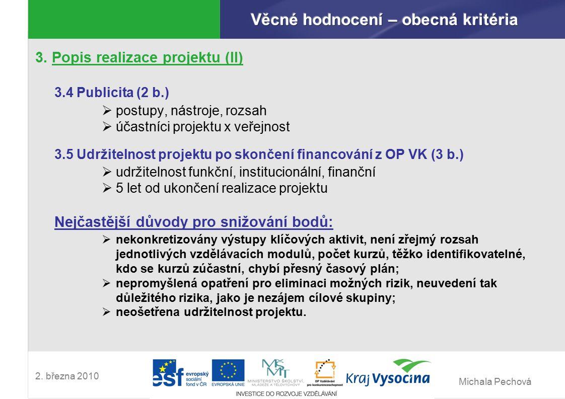 Michala Pechová 2. března 2010 3. Popis realizace projektu (II) 3.4 Publicita (2 b.)  postupy, nástroje, rozsah  účastníci projektu x veřejnost 3.5